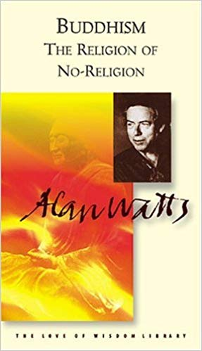Buddhism:  The Religion of No-Religion (Alan Watts Love of Wisdom Library)