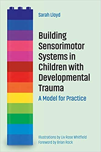 Building Sensorimotor Systems in Children with Developmental Trauma:  A Model for Practice - Original PDF