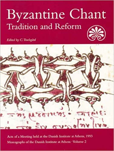 Byzantine Chant:  Tradition and Reform (MONOGRAPHS OF THE DANISH INSTITUTE AT ATHENS)
