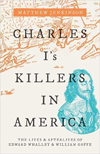 Charles I's Killers in America: The Lives and Afterlives of Edward Whalley and William Goffe - Epub + Converted pdf
