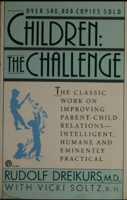 Children: The Challenge : The Classic Work on Improving Parent-Child Relations--Intelligent, Humane & Eminently Practical