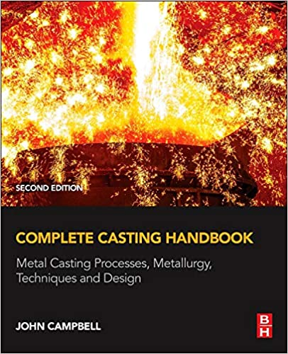 Complete Casting Handbook: Metal Casting Processes, Metallurgy, Techniques and Design (2nd Edition) - Orginal Pdf