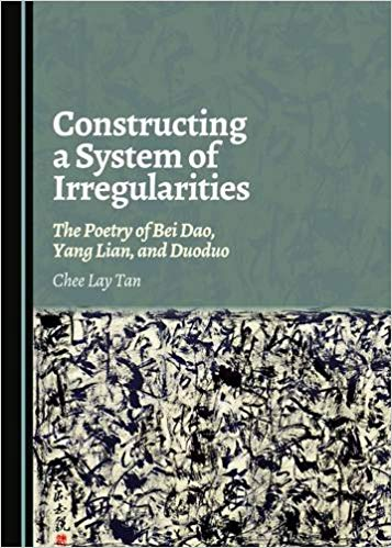 Constructing a System of Irregularities: The Poetry of Bei Dao, Yang Lian, and Duoduo