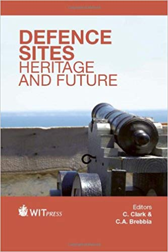 Defence Sites Heritage and Future (Wit Transactions on the Built Environment) (9781845645908)