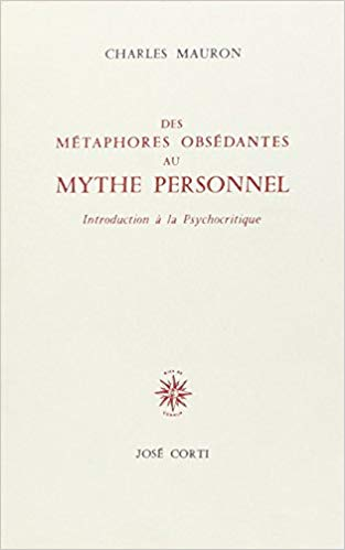 Des métaphores obsédantes au mythe personnel. Introduction à la psychocritique