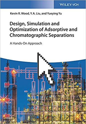 Design, Simulation and Optimization of Adsorptive and Chromatographic Separations A Hands-On Approach