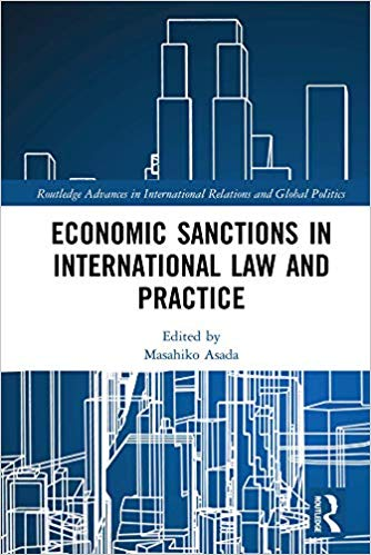 Economic Sanctions in International Law and Practice (Routledge Advances in International Relations and Global Politics Book 146)