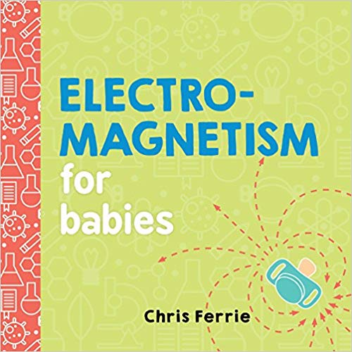 Electromagnetism for Babies (Baby University)