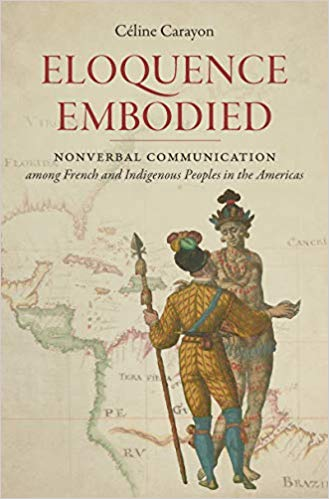 Eloquence Embodied: Nonverbal Communication among French and Indigenous Peoples in the Americas (Published by the Omohundro Institute of Early ... and the University of North Carolina Press)