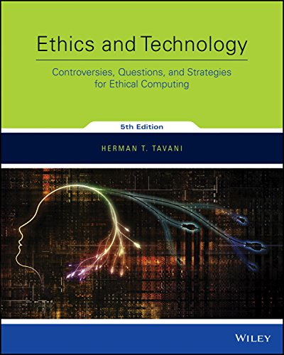 Ethics and Technology: Controversies, Questions, and Strategies for Ethical Computing (5th Edition) - Orginal Pdf