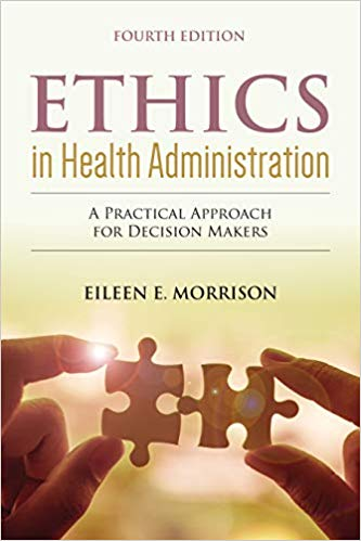 Ethics in Health Administration: A Practical Approach for Decision Makers 4th Edition