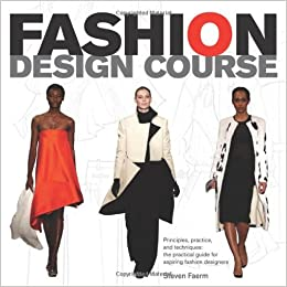 Fashion Design Course: Principles, Practice, and Techniques: A Practical Guide for Aspiring Fashion Designers - Scanned pdf