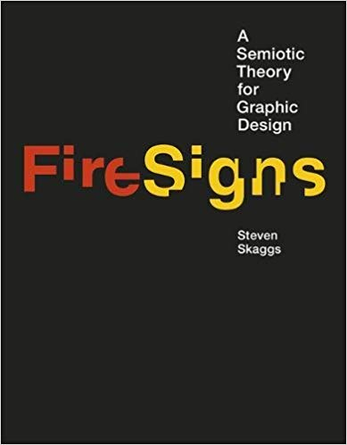 FireSigns:  A Semiotic Theory for Graphic Design (Design Thinking, Design Theory)