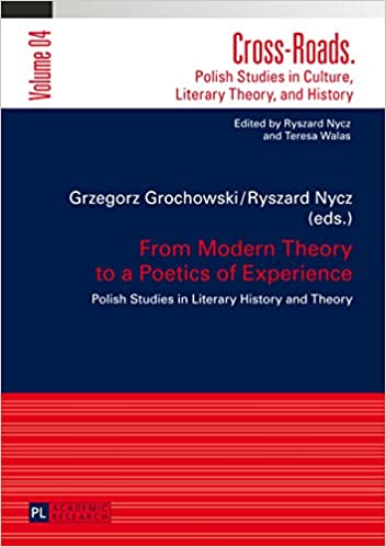 From Modern Theory to a Poetics of Experience: Polish Studies in Literary History and Theory (Cross-Roads Book 4) - Original PDF