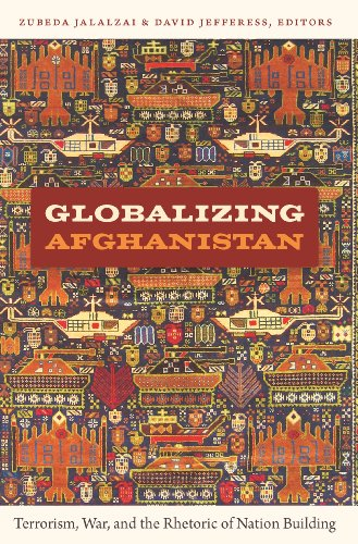 Globalizing Afghanistan:  Terrorism, War, and the Rhetoric of Nation Building (American Encounters/Global Interactions) - Original PDF