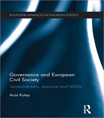 Governance and European Civil Society:  Governmentality, Discourse and NGOs (Routledge Advances in European Politics)