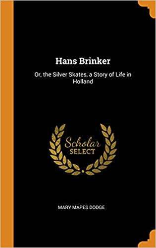 Hans Brinker:  Or, the Silver Skates, a Story of Life in Holland