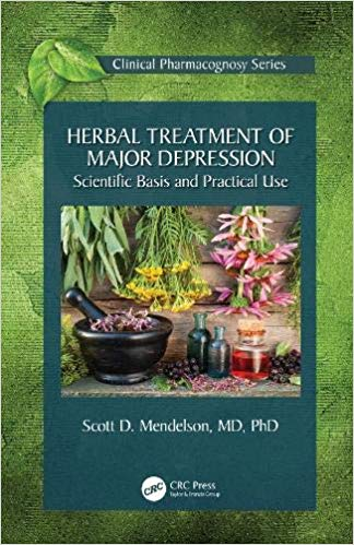 Herbal Treatment of Major Depression: Scientific Basis and Practical Use (Clinical Pharmacognosy Series)
