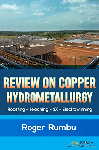 A Review on Copper Hydrometallurgy: Roasting-Leaching-Solvent Extraction-Electrowinning (Metallurgy Expertise Series Book 1)