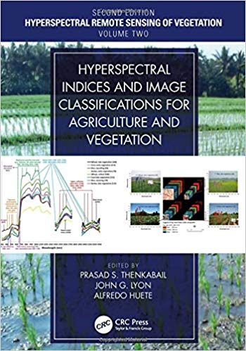 Hyperspectral Remote Sensing of Vegetation, Second Edition, Four Volume Set Hyperspectral Indices and Image Classifications for Agriculture and Vegetation (Volume 2) (9781138066038)