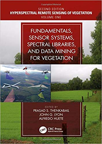 Hyperspectral Remote Sensing of Vegetation, Second Edition, Four Volume Set:  Fundamentals, Sensor Systems, Spectral Libraries, and Data Mining for Vegetation (Volume 1)