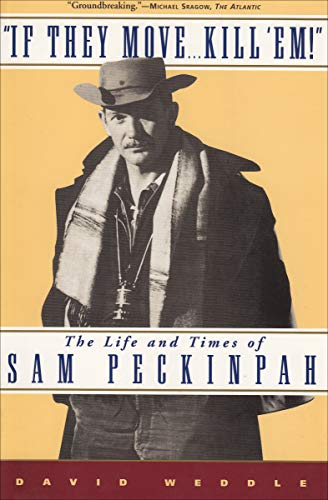 """If They Move . . . Kill 'Em!"": The Life and Times of Sam Peckinpah - Epub + Converted pdf"