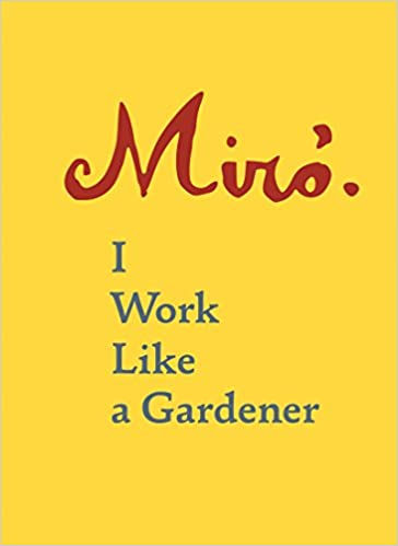 Joan Miro:  I Work Like a Gardener (Interview with Joan Miro on his creative process) - Epub + Converted pdf