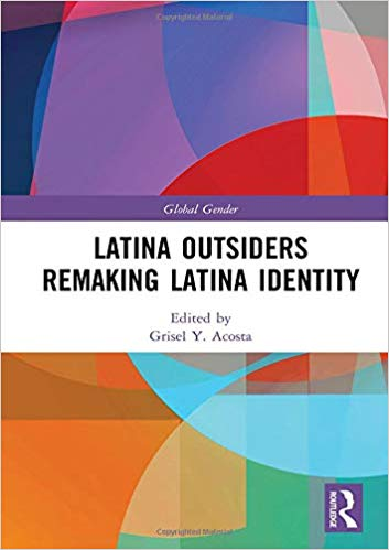 Latina Outsiders Remaking Latina Identity (Global Gender)