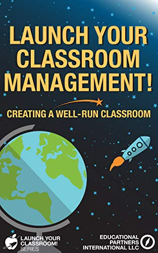 Launch Your Classroom Management!: Creating a Well-Run Classroom (Launch Your Classroom! Book 2)