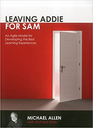 Leaving ADDIE for SAM:  An Agile Model for Developing the Best Learning Experiences - Original PDF