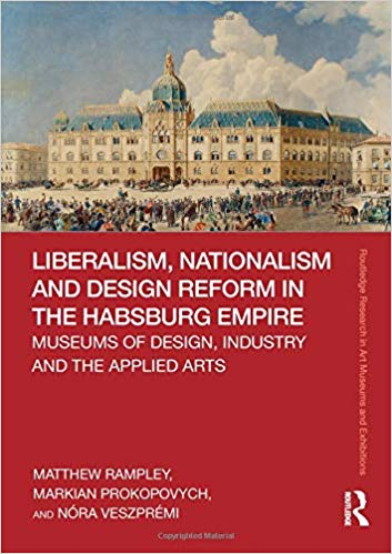 Liberalism, Nationalism and Design Reform in the Habsburg Empire:  Museums of Design, Industry and the Applied Arts - Original PDF