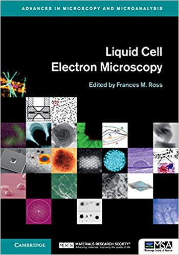 Liquid Cell Electron Microscopy (Advances in Microscopy and Microanalysis)