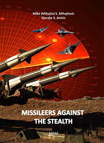 MISSILEERS AGAINST THE STEALTH SA-3 NEVA against F-117A and first combat downing of the STEALTH aircraft in history (Modern Warfare) (9781775395300) - Epub + Converted pdf
