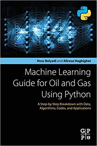 Machine Learning Guide for Oil and Gas Using Python: A Step-by-Step Breakdown with Data, Algorithms, Codes, and Applications - Orginal Pdf