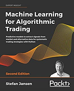 Machine Learning for Algorithmic Trading: Predictive models to extract signals from market and alternative data for systematic trading strategies with Python (2nd Edition) - Orginal Pdf