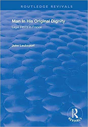 Man in His Original Dignity:  Legal Ethics in France (Routledge Revivals)
