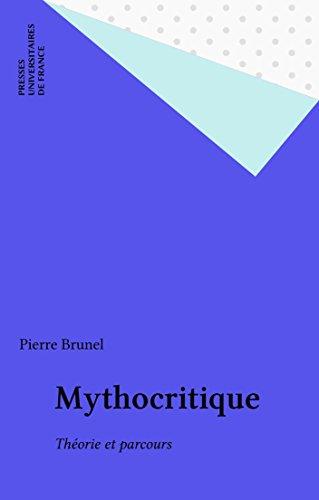 Mythocritique:  Théorie et parcours (Ecriture) (French Edition)