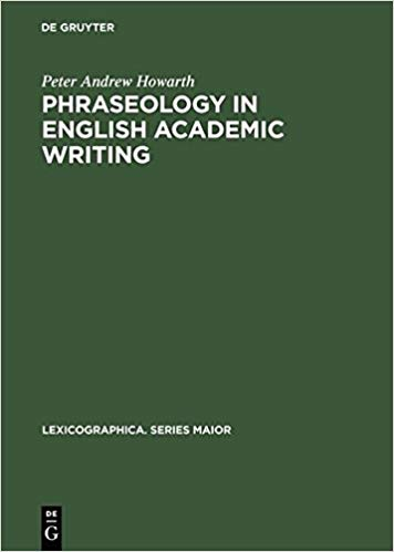 Phraseology in English Academic Writing: Some Implications for Language Learning and Dictionary Making (Lexicographica: Series Maior) by Peter Andrew Howarth