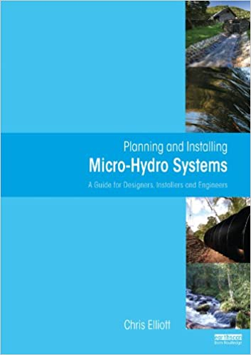 Planning and Installing Micro-Hydro Systems: A Guide for Designers, Installers and Engineers - Original PDF