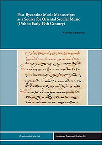 Post-Byzantine Music Manuscripts as a Source for Oriental Secular Music (15th to Early 19th Century) (Istanbuler Texte Und Studien)