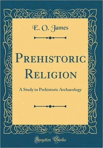 Prehistoric Religion:  A Study in Prehistoric Archaeology (Classic Reprint)