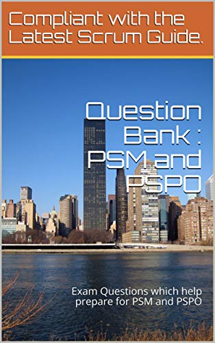 Question Bank: PSM and PSPO: Exam Questions which help prepare for PSM and PSPO - Epub + Converted pdf