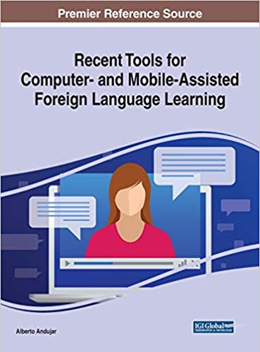 Recent Tools for Computer- and Mobile-Assisted Foreign Language Learning (Advances in Educational Technologies and Instructional Design)