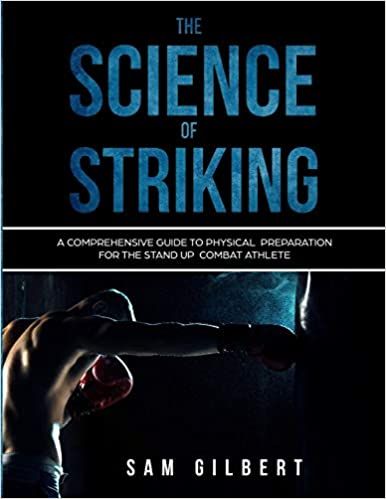 The Science of Striking:  A Comprehensive Guide to Physical Preparation for the Stand-up Combat Athlete[2019] - Epub + Converted pdf