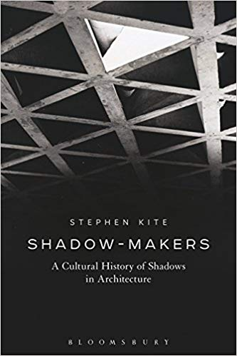 Shadow-Makers:  A Cultural History of Shadows in Architecture