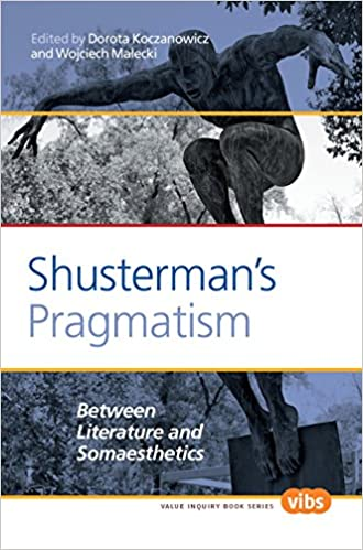 Shusterman's Pragmatism: Between Literature and Somaesthetics (Value Inquiry Book Series) - Original PDF