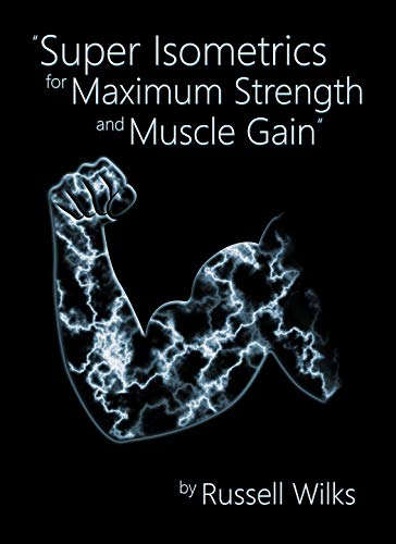 Super Isometrics for Maximum Strength and Muscle Gain - Epub + Converted pdf