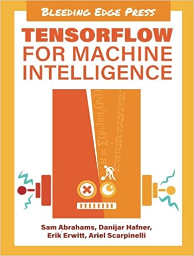 TensorFlow for Machine Intelligence: A Hands-On Introduction to Learning Algorithms - Orginal Pdf