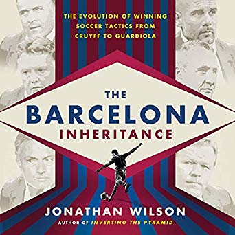 The Barcelona Inheritance:  The Evolution of Winning Soccer Tactics from Cruyff to Guardiola