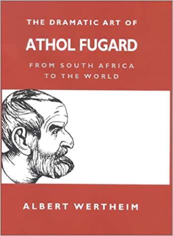 The Dramatic Art of Athol Fugard: From South Africa to the World - Converted Pdf